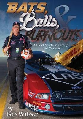 Bats, Balls, and Burnouts: A Life of Sports, Marketing, and Mayhem (Paperback)