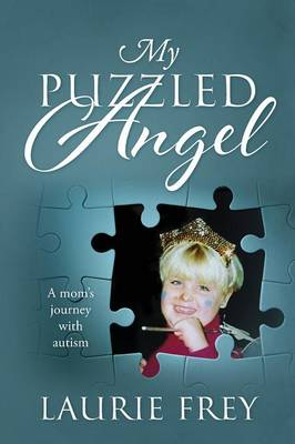 My Puzzled Angel: A Mom's Journey with Autism (Paperback)