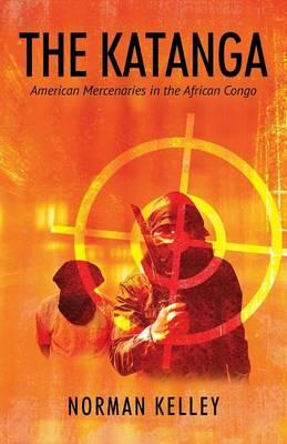 The Katanga: American Mercenaries in the African Congo (Paperback)
