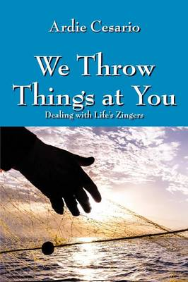 We Throw Things at You: Dealing with Life's Zingers (Paperback)