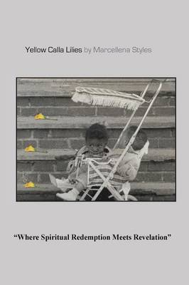 Yellow Calla Lilies: Where Spiritual Redemption Meets Revelation (Paperback)