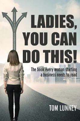 Ladies You Can Do This! the Book Every Woman Starting a Business Needs to Read (Paperback)
