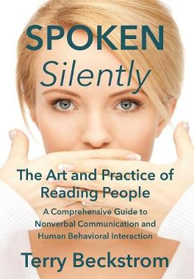 Spoken Silently: The Art and Practice of Reading People. a Comprehensive Guide to Nonverbal Communication and Human Behavioral Interaction. (Hardback)