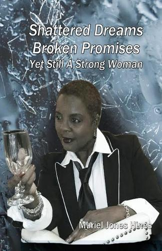 Shattered Dreams, Broken Promises... Yet Still a Strong Woman (Paperback)