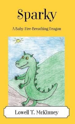 Sparky: A Baby Fire-Breathing Dragon (Hardback)