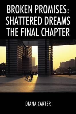 Broken Promises: Shattered Dreams the Final Chapter (Paperback)