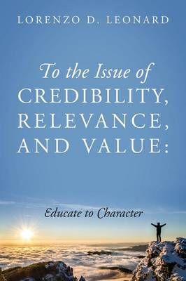 To the Issue of Credibility, Relevance, and Value: Educate to Character (Paperback)