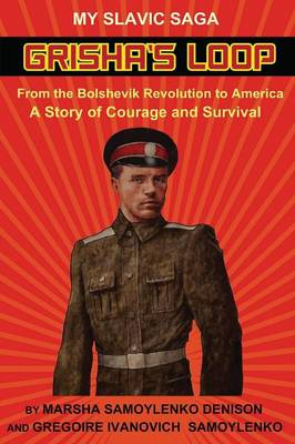 Grisha's Loop - My Slavic Saga: From the Bolshevik Revolution to America a Story of Courage and Survival (Paperback)