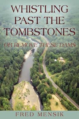 Whistling Past the Tombstones: Or Remove These Dams (Paperback)