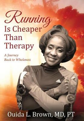 Running Is Cheaper Than Therapy: A Journey Back to Wholeness (Hardback)