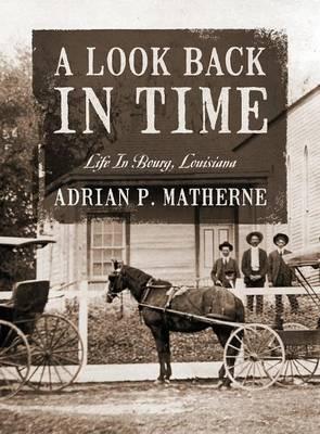 A Look Back in Time: Life in Bourg, Louisiana (Hardback)