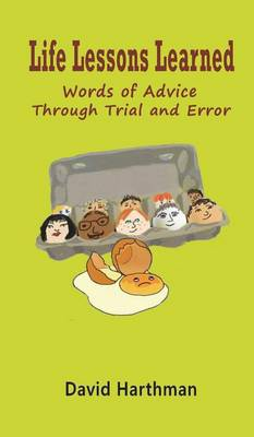 Life Lessons Learned: Words of Advice Through Trial and Error (Hardback)