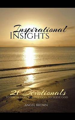 Inspirational Insights: 21 Devotionals to Know God, to Love God, to Serve God (Paperback)