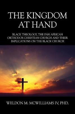 The Kingdom at Hand: Black Theology, the Pan African Orthodox Christian Church and Their Implications on the Black Church (Paperback)