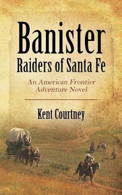Banister - Raiders of Santa Fe: An American Frontier Adventure Novel (Paperback)