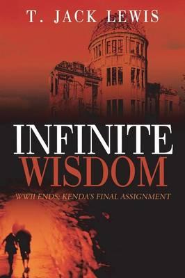 Infinite Wisdom: WWII Ends; Kenda's Final Assignment (Paperback)