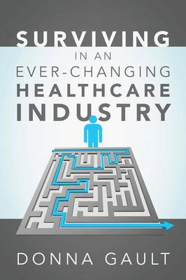 Surviving in a Ever-Changing Healthcare Industry (Paperback)