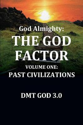God Almighty's: The God Factor: Volume One: Past Civilizations (Paperback)