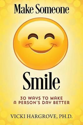 Make Someone Smile: 30 Ways to Make a Person's Day Better (Hardback)