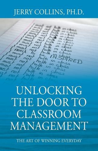 Unlocking the Door to Classroom Management: The Art of Winning Everyday (Paperback)