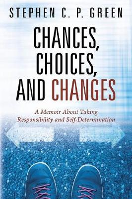 Chances, Choices, and Changes: A Memoir about Taking Responsibility and Self-Determination (Paperback)