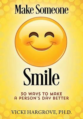 Make Someone Smile: 30 Ways to Make a Person's Day Better (Paperback)