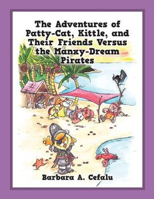 The Adventures of Patty-Cat, Kittle, and Their Friends Versus the Manxy-Dream Pirates (Paperback)