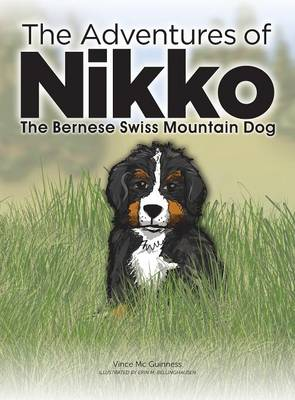 The Adventures of Nikko: The Bernese Swiss Mountain Dog (Hardback)