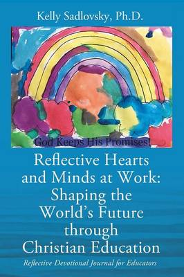 Reflective Hearts and Minds at Work: Shaping the World's Future Through Christian Education: Reflective Devotional Journal for Educators (Paperback)