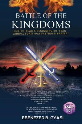 Battle of the Kingdoms: End-Of-Year & Beginning-Of-Year Annual Forty-Day Fasting & Prayer (Paperback)
