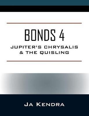 Bonds 4: Jupiter's Chrysalis & the Quisling (Paperback)
