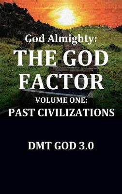 God Almighty's: The God Factor: Volume One: Past Civilizations (Hardback)