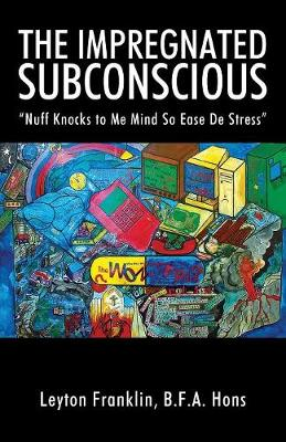The Impregnated Subconscious: Nuff Knocks to Me Mind So Ease de Stress (Paperback)