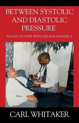 Between SystoIic and Diastolic Pressure: An Encounter with Nelson Mandela (Paperback)
