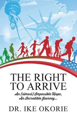 The Right to Arrive: An (Almost) Impossible Hope, an Incredible Journey... (Paperback)