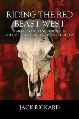 Riding the Red Beast West: A Memory of a Last Frontier: Volume 2 of the Great Plains Trilogy (Paperback)