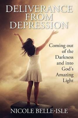 Deliverance from Depression: Coming out of the Darkness and into God's Amazing Light (Paperback)