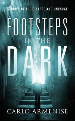 Footsteps in the Dark: Stories of the Bizarre and Unusual (Paperback)