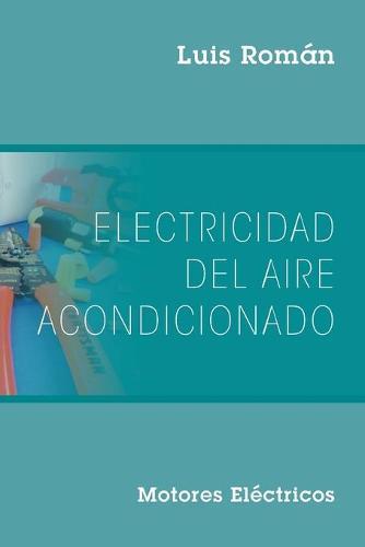 Electricidad del Aire Acondicionado: Motores Electricos (Paperback)