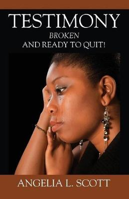 Testimony: Broken and Ready to Quit (Paperback)