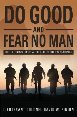 Do Good and Fear No Man: Life Lessons from a Career in the US Marines (Paperback)