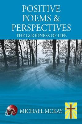 Positive Poems & Perspectives: The Goodness of Life (Paperback)