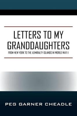 Letters to My Granddaughters: From New York to the Admiralty Islands in World War II (Paperback)