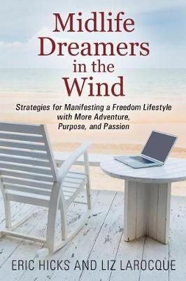 Midlife Dreamers in the Wind: Strategies for Manifesting a Freedom Lifestyle with More Adventure, Purpose, and Passion (Paperback)