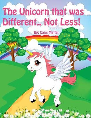 The Unicorn That Was Different.. Not Less! (Paperback)