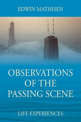 Observations of the Passing Scene: Life Experiences (Paperback)