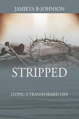 Stripped: Living a Transformed Life (Paperback)