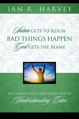 Bad Things Happen: Satan Gets to Reign; God Gets the Blame (Paperback)