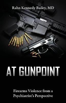 At Gunpoint: Firearms Violence from a Psychiatrist's Perspective (Paperback)