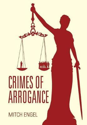 Crimes of Arrogance (Hardback)